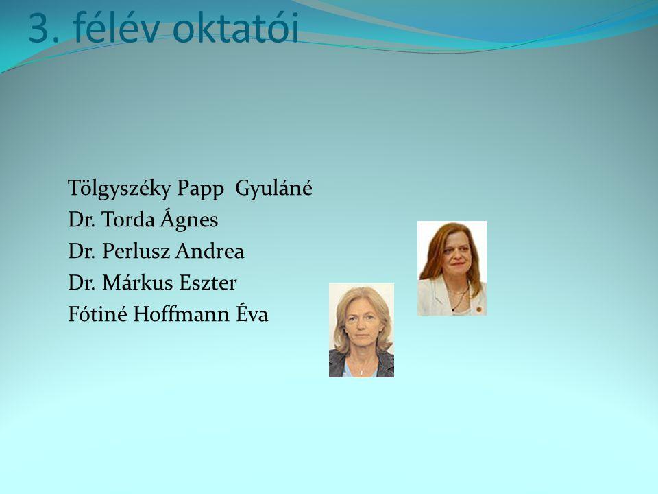 3. félév oktatói Tölgyszéky Papp Gyuláné Dr. Torda Ágnes
