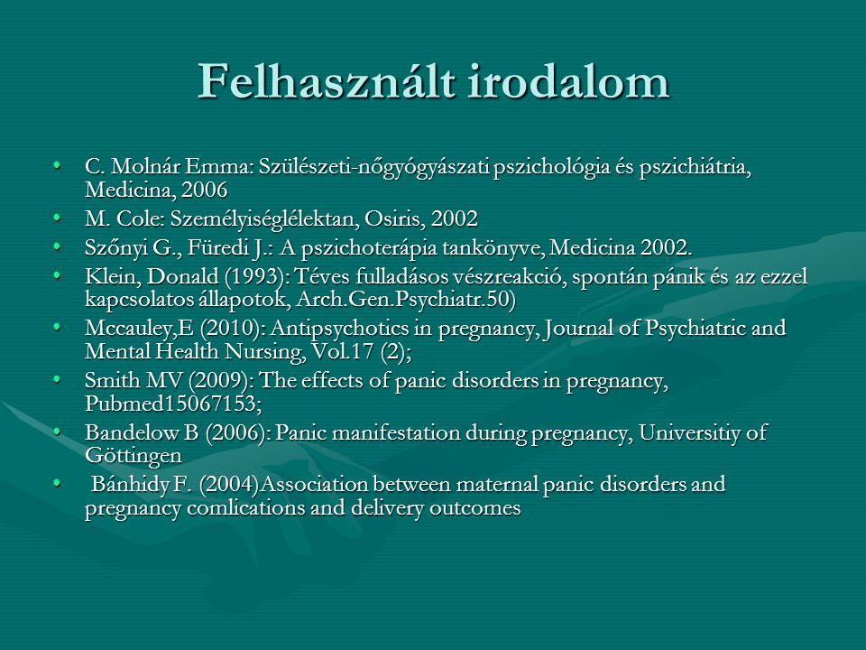 Felhasznált irodalom C. Molnár Emma: Szülészeti-nőgyógyászati pszichológia és pszichiátria, Medicina, 2006.