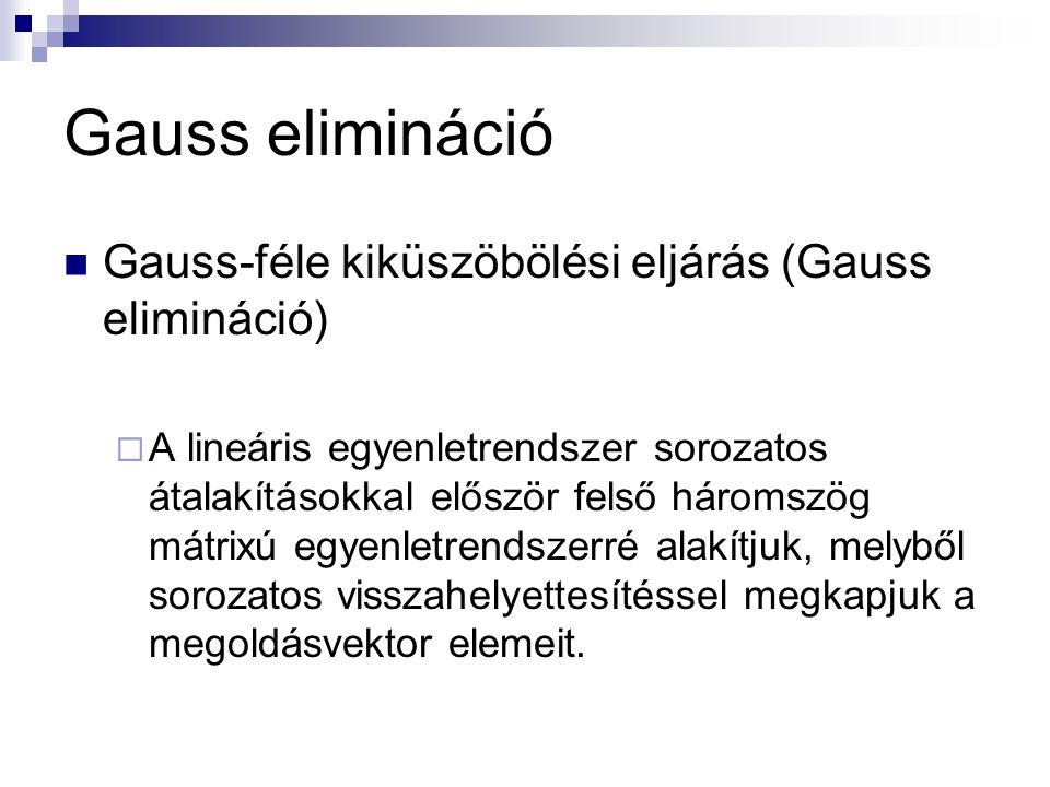 Gauss elimináció Gauss-féle kiküszöbölési eljárás (Gauss elimináció)