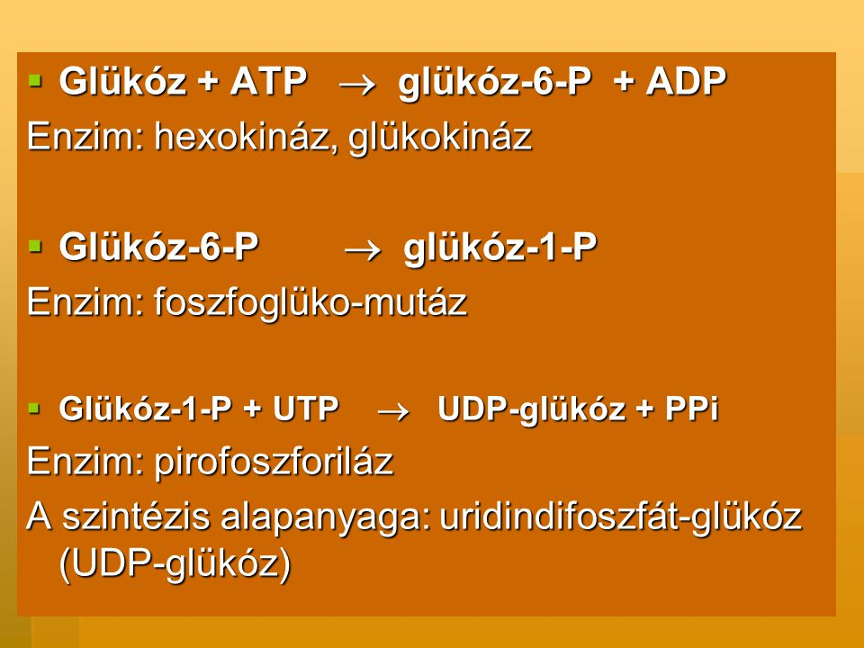 Glükóz + ATP  glükóz-6-P + ADP Enzim: hexokináz, glükokináz