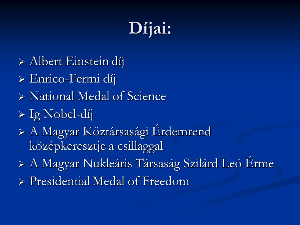 Díjai: Albert Einstein díj Enrico-Fermi díj National Medal of Science