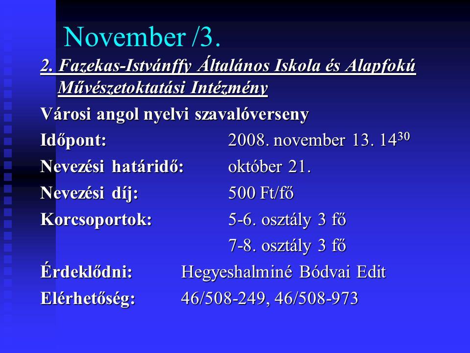 November /3. 2. Fazekas-Istvánffy Általános Iskola és Alapfokú Művészetoktatási Intézmény. Városi angol nyelvi szavalóverseny.