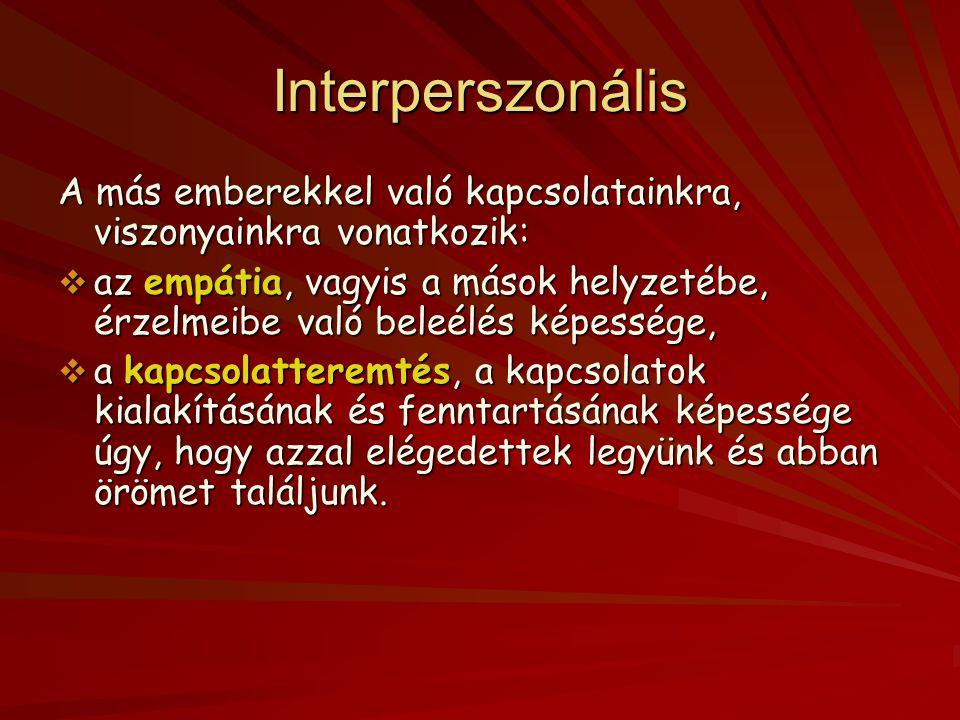 Interperszonális A más emberekkel való kapcsolatainkra, viszonyainkra vonatkozik: