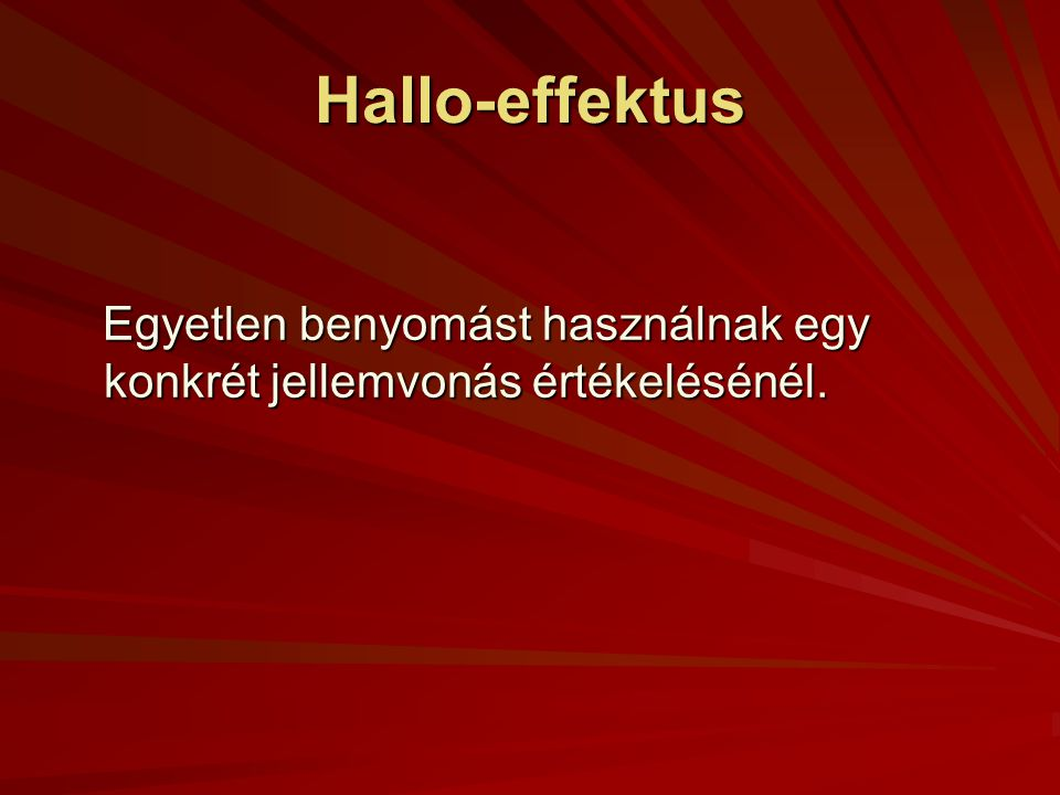 Hallo-effektus Egyetlen benyomást használnak egy konkrét jellemvonás értékelésénél.