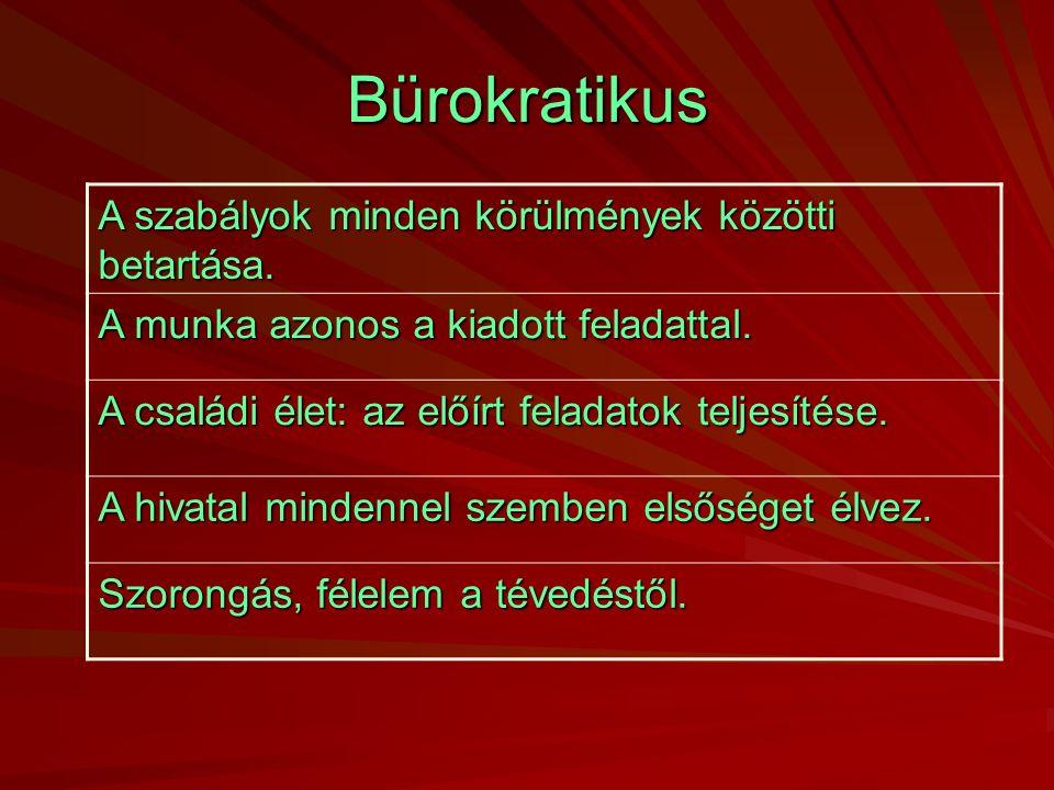 Bürokratikus A szabályok minden körülmények közötti betartása.