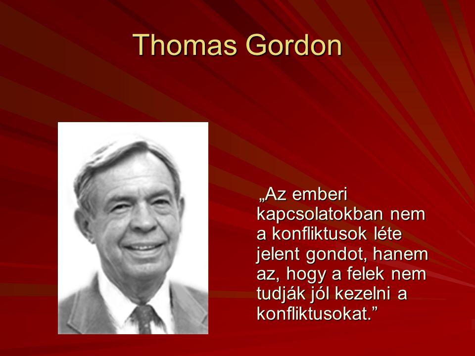 """Thomas Gordon """"Az emberi kapcsolatokban nem a konfliktusok léte jelent gondot, hanem az, hogy a felek nem tudják jól kezelni a konfliktusokat."""