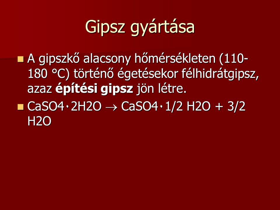 Gipsz gyártása A gipszkő alacsony hőmérsékleten (110-180 °C) történő égetésekor félhidrátgipsz, azaz építési gipsz jön létre.