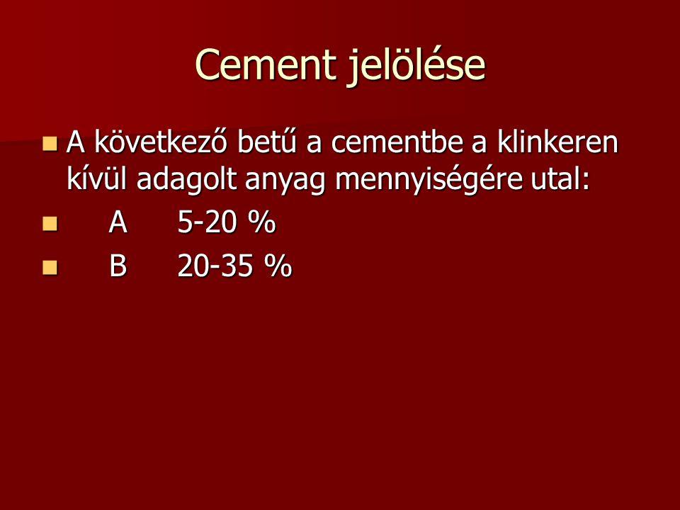 Cement jelölése A következő betű a cementbe a klinkeren kívül adagolt anyag mennyiségére utal: A 5-20 %