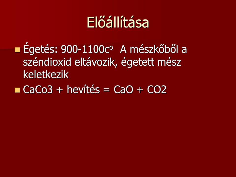 Előállítása Égetés: 900-1100co A mészkőből a széndioxid eltávozik, égetett mész keletkezik.