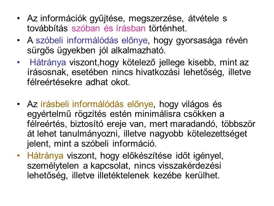 Az információk gyűjtése, megszerzése, átvétele s továbbítás szóban és írásban történhet.