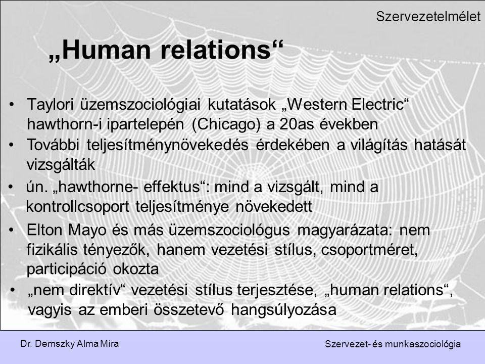 """Szervezetelmélet """"Human relations Taylori üzemszociológiai kutatások """"Western Electric hawthorn-i ipartelepén (Chicago) a 20as években."""