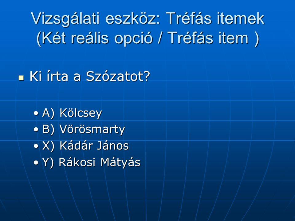 Vizsgálati eszköz: Tréfás itemek (Két reális opció / Tréfás item )
