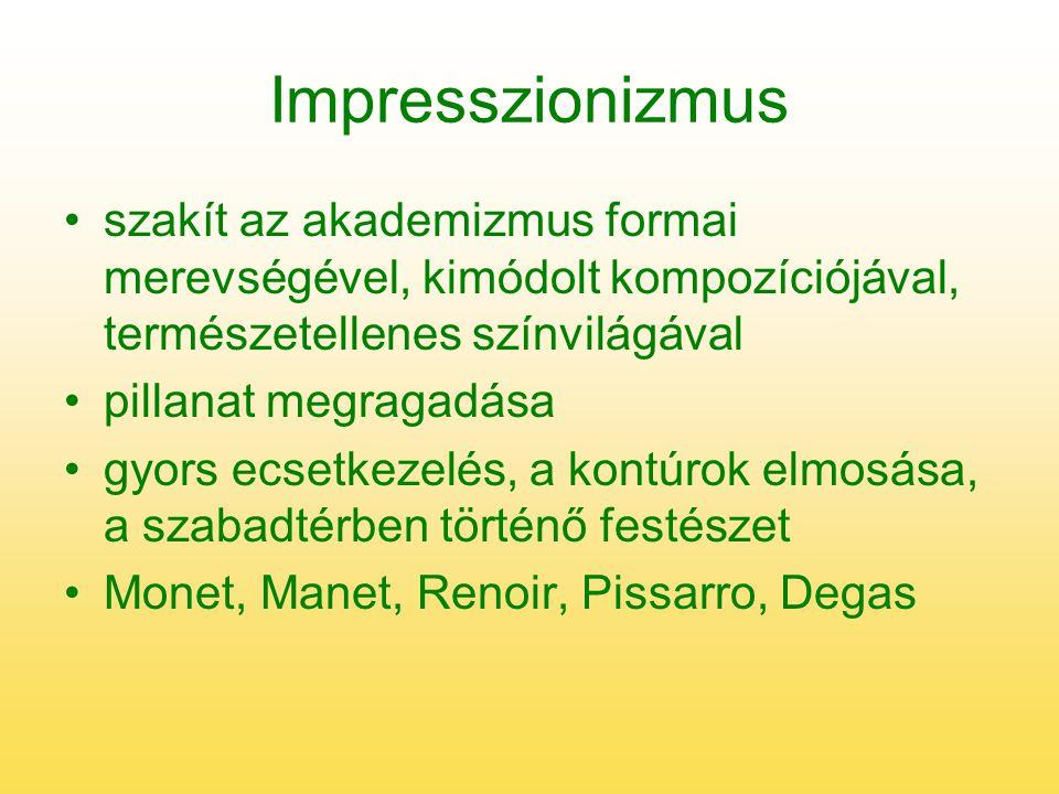 Impresszionizmus szakít az akademizmus formai merevségével, kimódolt kompozíciójával, természetellenes színvilágával.