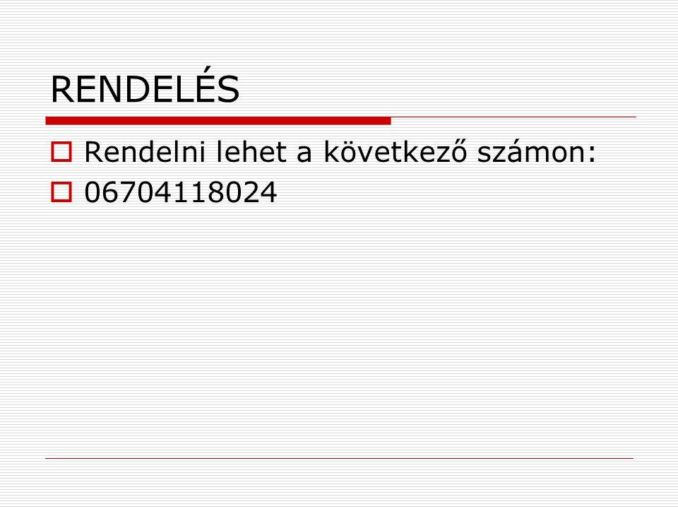 RENDELÉS Rendelni lehet a következő számon: 06704118024