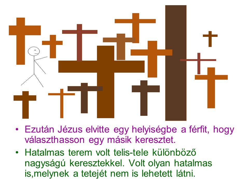 Ezután Jézus elvitte egy helyiségbe a férfit, hogy választhasson egy másik keresztet.