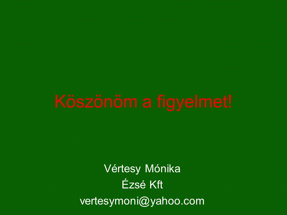 Vértesy Mónika Ézsé Kft vertesymoni@yahoo.com