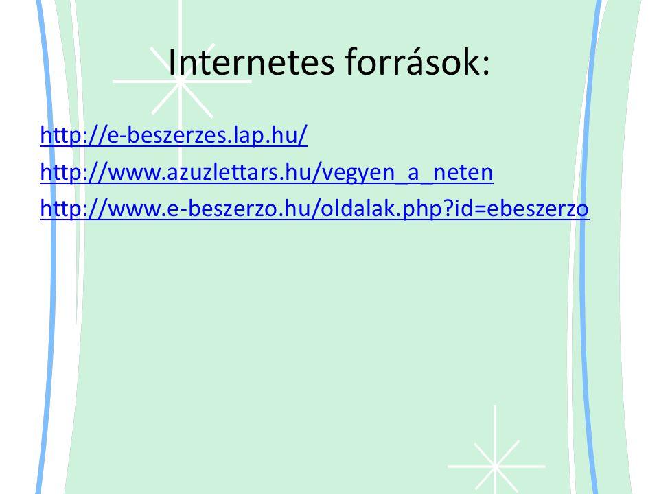 Internetes források: http://e-beszerzes.lap.hu/ http://www.azuzlettars.hu/vegyen_a_neten http://www.e-beszerzo.hu/oldalak.php id=ebeszerzo