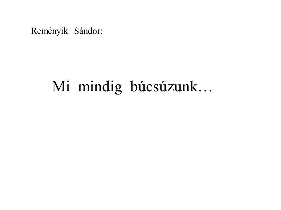 Reményik Sándor: Mi mindig búcsúzunk…