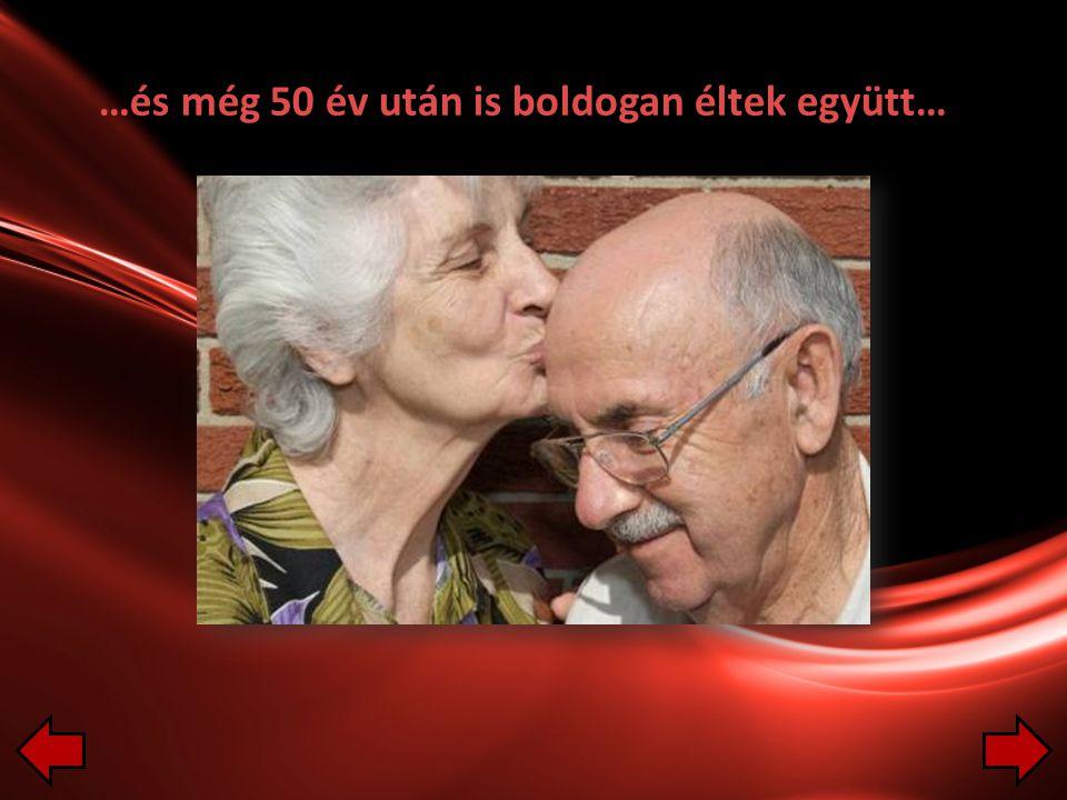…és még 50 év után is boldogan éltek együtt…