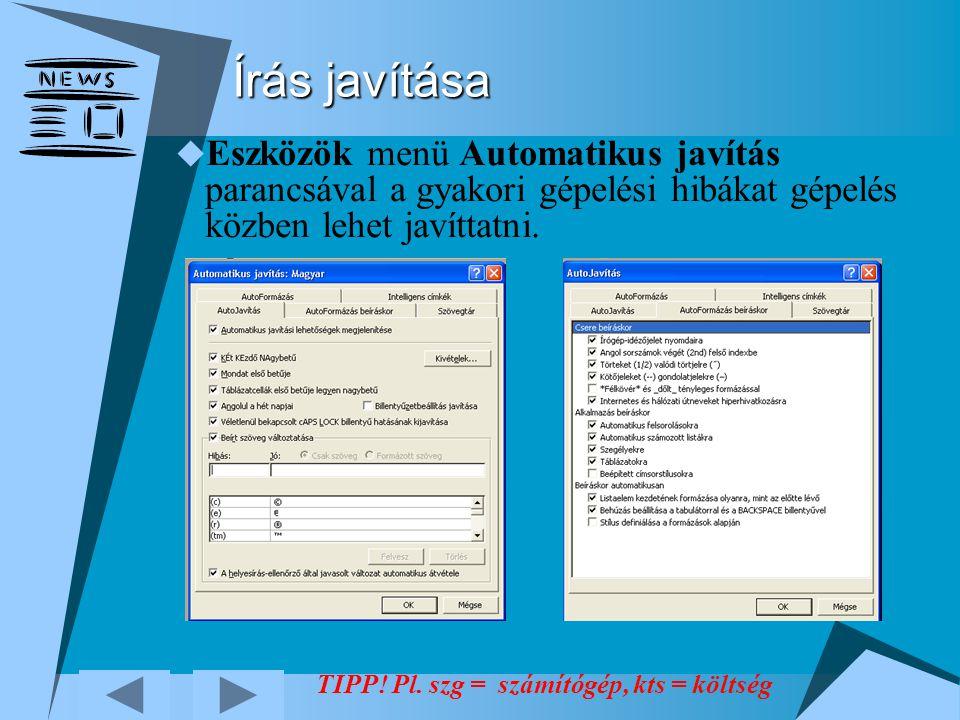 Írás javítása Eszközök menü Automatikus javítás parancsával a gyakori gépelési hibákat gépelés közben lehet javíttatni.