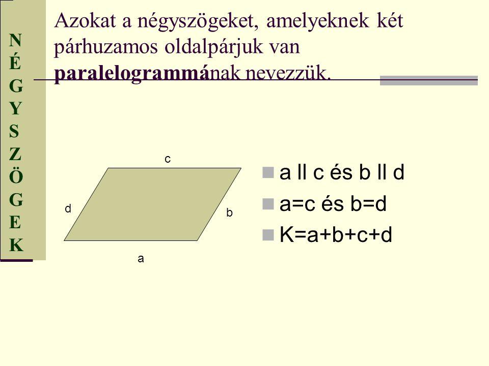 Azokat a négyszögeket, amelyeknek két párhuzamos oldalpárjuk van paralelogrammának nevezzük.