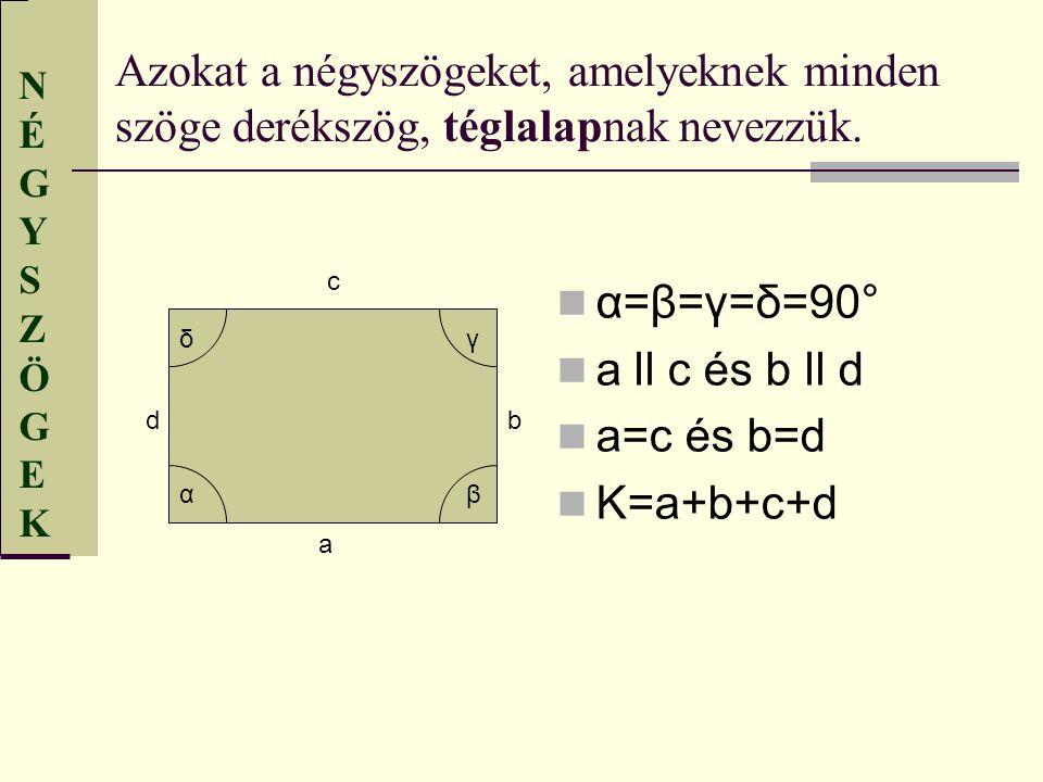 Azokat a négyszögeket, amelyeknek minden szöge derékszög, téglalapnak nevezzük.