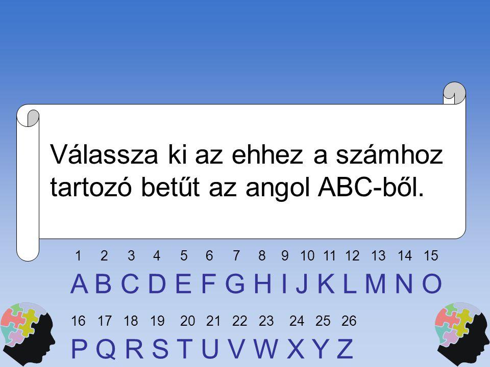 Válassza ki az ehhez a számhoz tartozó betűt az angol ABC-ből.