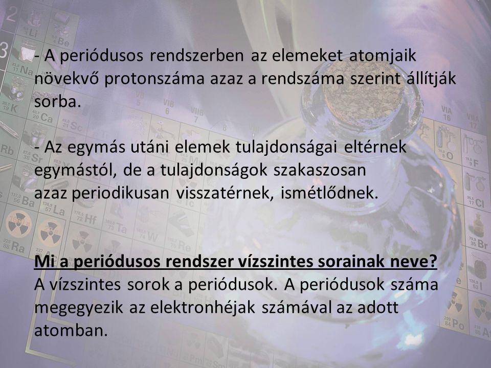 - A periódusos rendszerben az elemeket atomjaik