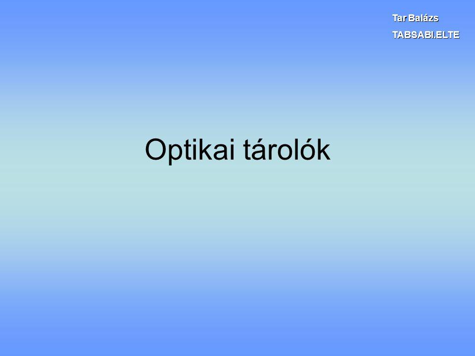 Tar Balázs TABSABI.ELTE Optikai tárolók
