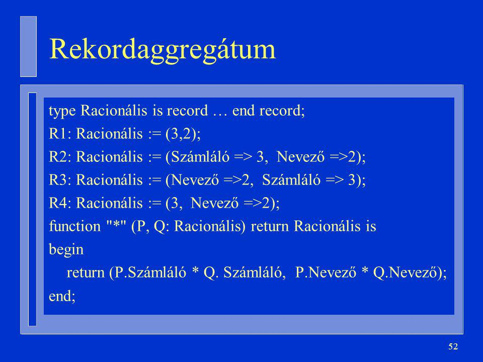 Rekordaggregátum type Racionális is record … end record;
