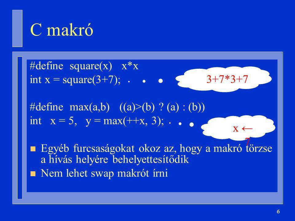C makró #define square(x) x*x int x = square(3+7); 3+7*3+7