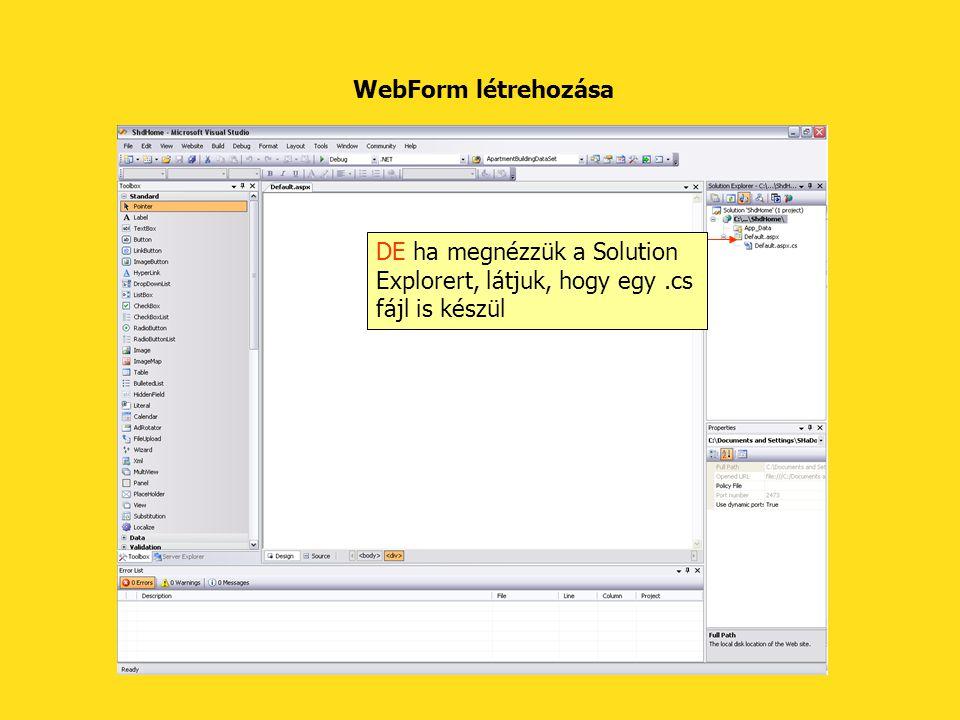 WebForm létrehozása DE ha megnézzük a Solution Explorert, látjuk, hogy egy .cs fájl is készül