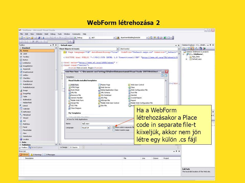 WebForm létrehozása 2 Ha a WebForm létrehozásakor a Place code in separate file-t kiixeljük, akkor nem jön létre egy külön .cs fájl.