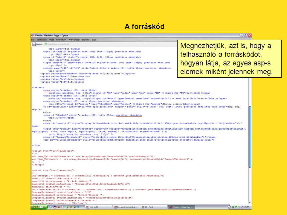 A forráskód Megnézhetjük, azt is, hogy a felhasználó a forráskódot, hogyan látja, az egyes asp-s elemek miként jelennek meg.