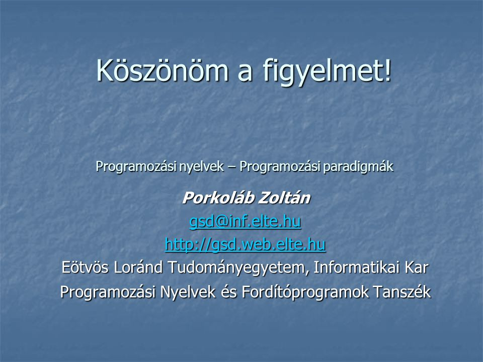 Köszönöm a figyelmet! Programozási nyelvek – Programozási paradigmák