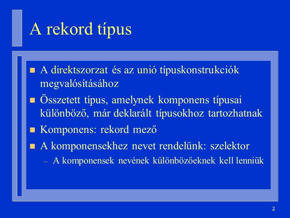 A rekord típus A direktszorzat és az unió típuskonstrukciók megvalósításához.