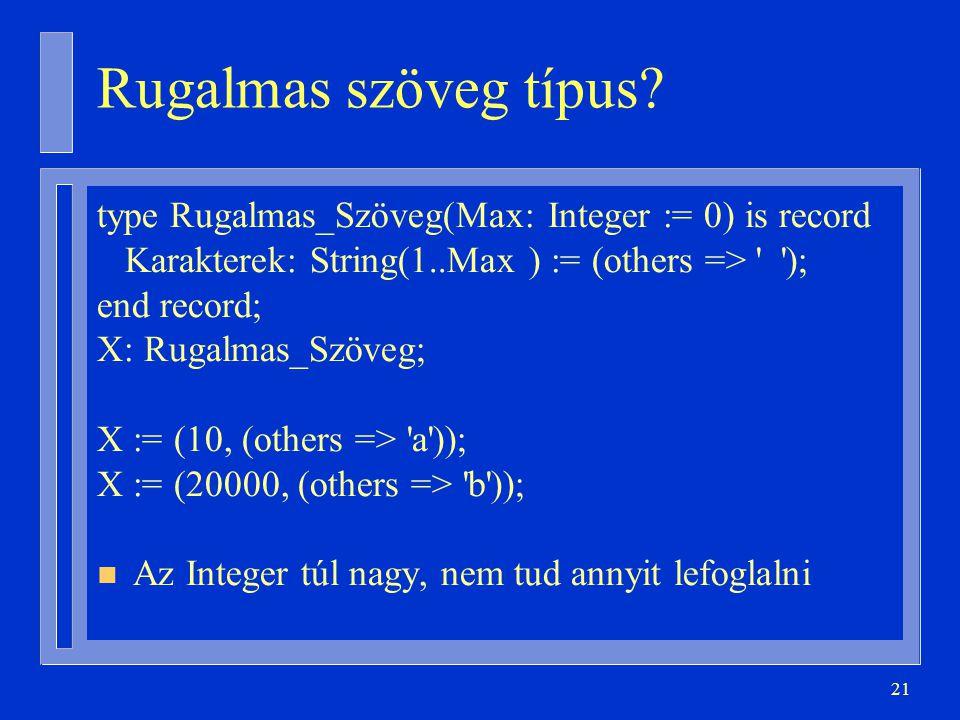 Rugalmas szöveg típus type Rugalmas_Szöveg(Max: Integer := 0) is record. Karakterek: String(1..Max ) := (others => );