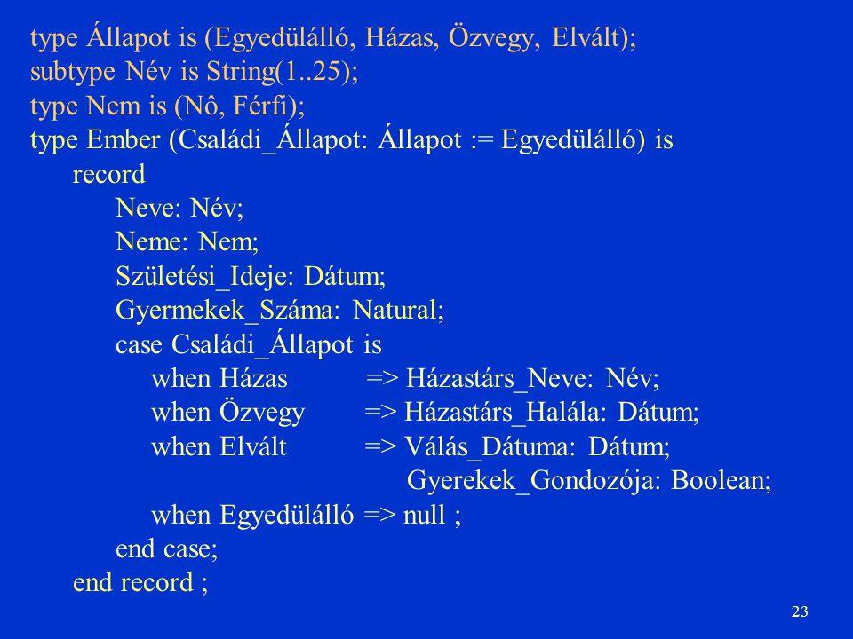 type Állapot is (Egyedülálló, Házas, Özvegy, Elvált);