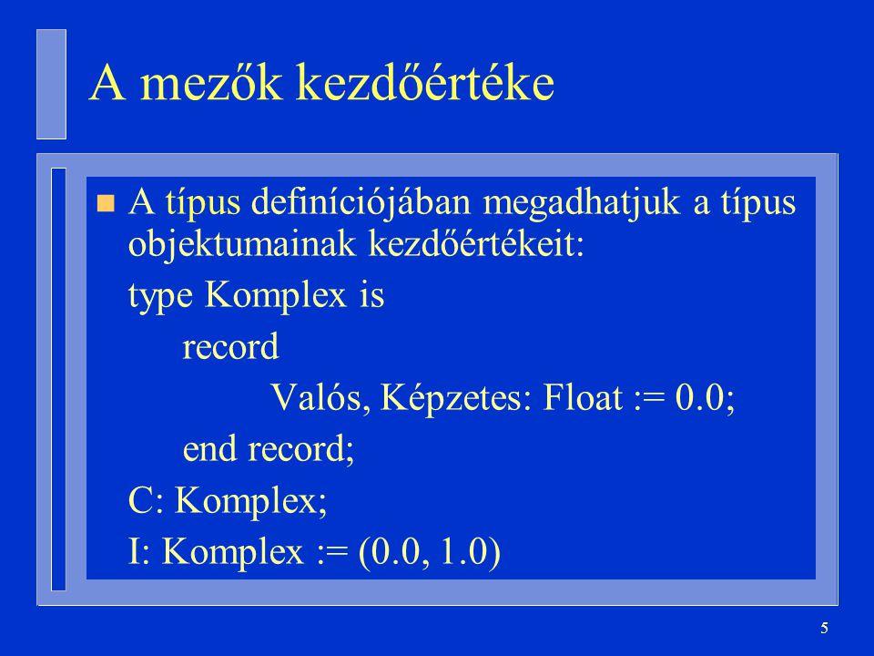 A mezők kezdőértéke A típus definíciójában megadhatjuk a típus objektumainak kezdőértékeit: type Komplex is.