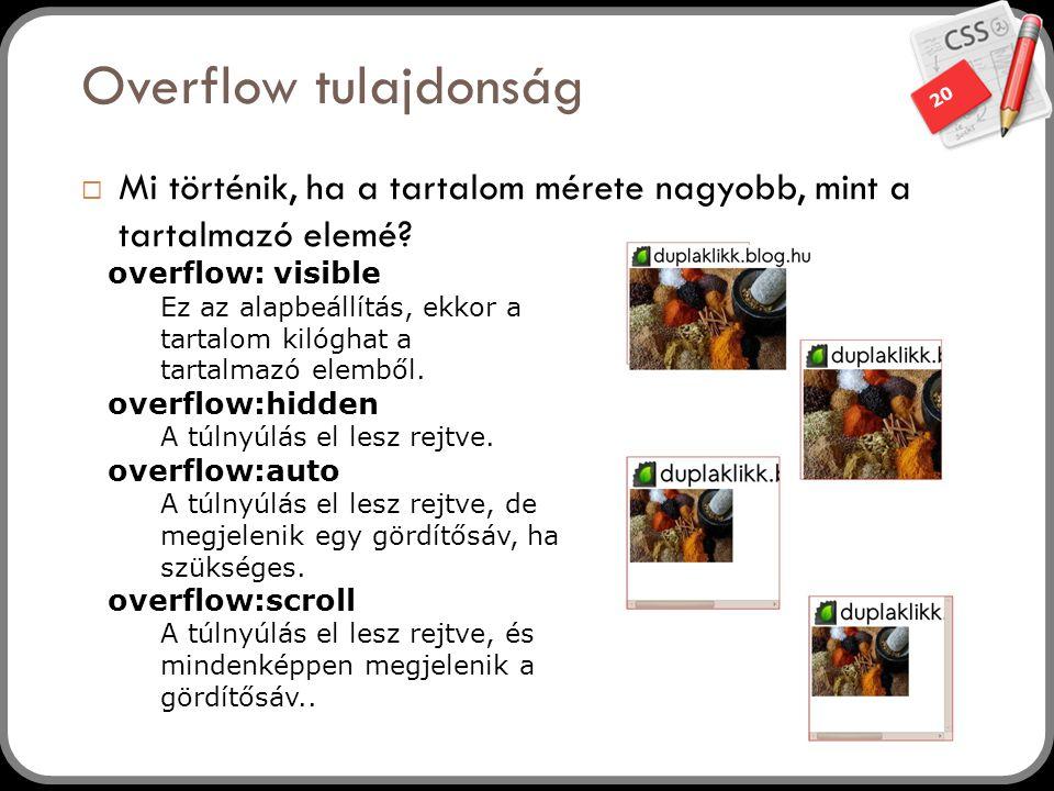 Overflow tulajdonság Mi történik, ha a tartalom mérete nagyobb, mint a tartalmazó elemé overflow: visible.