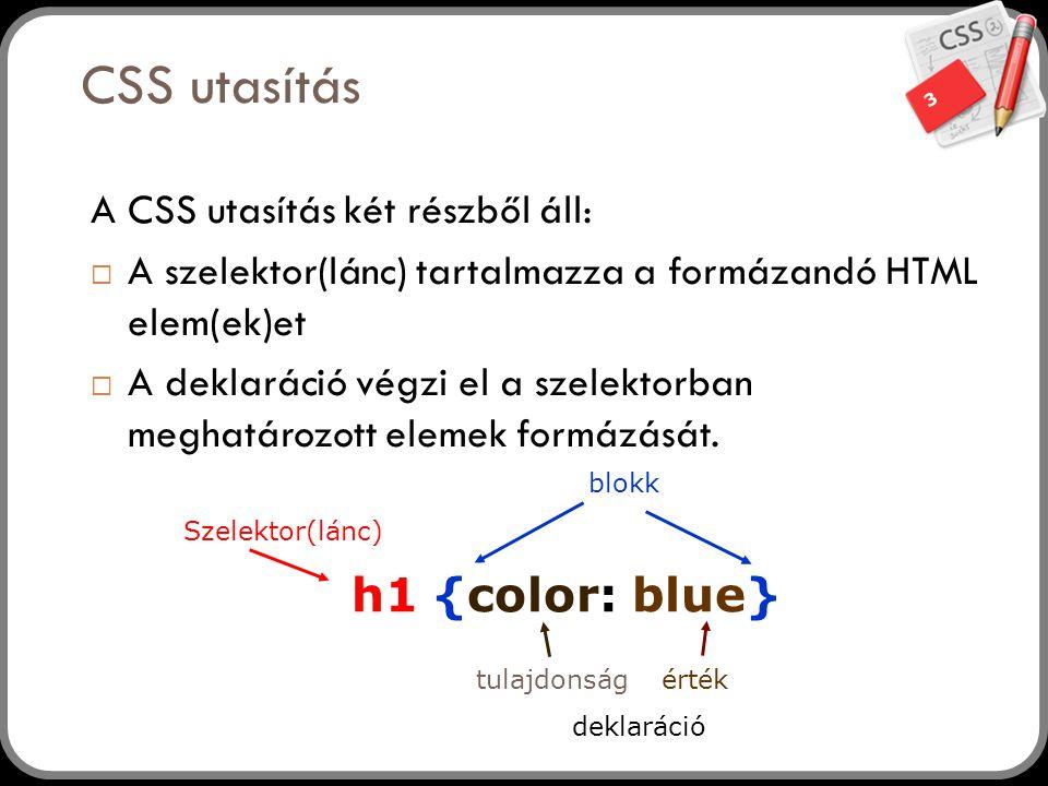 CSS utasítás h1 {color: blue} A CSS utasítás két részből áll: