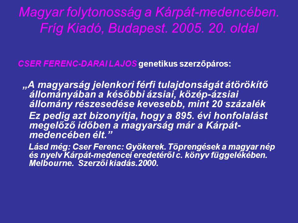 Magyar folytonosság a Kárpát-medencében. Fríg Kiadó, Budapest. 2005. 20. oldal