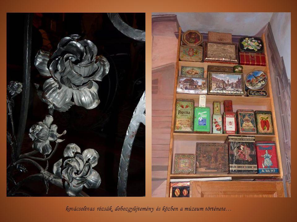 kovácsoltvas rózsák, dobozgyűjtemény és közben a múzeum története…