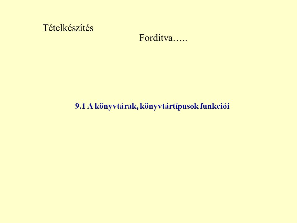 9.1 A könyvtárak, könyvtártípusok funkciói