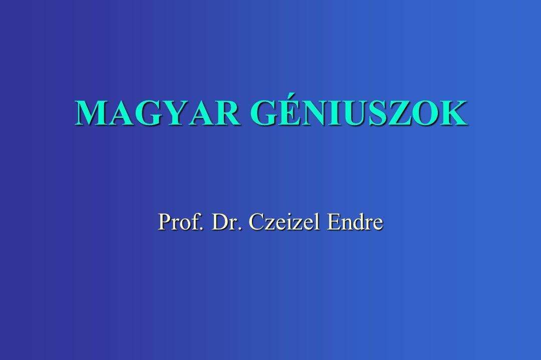 MAGYAR GÉNIUSZOK Prof. Dr. Czeizel Endre
