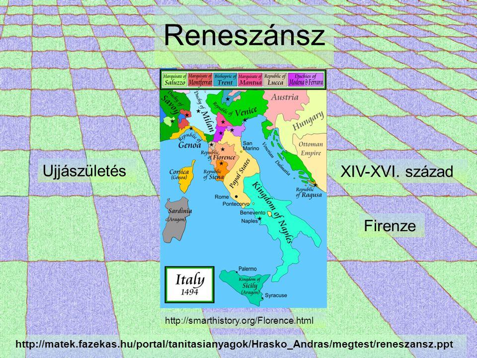 Reneszánsz Ujjászületés XIV-XVI. század Firenze