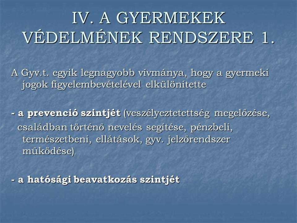 IV. A GYERMEKEK VÉDELMÉNEK RENDSZERE 1.