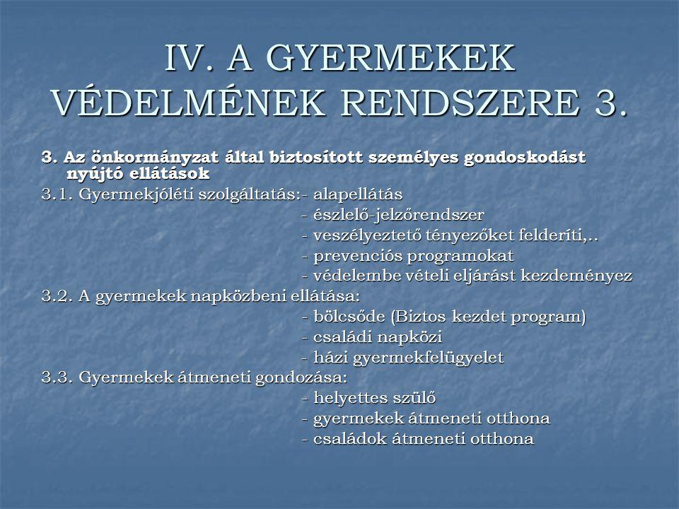 IV. A GYERMEKEK VÉDELMÉNEK RENDSZERE 3.