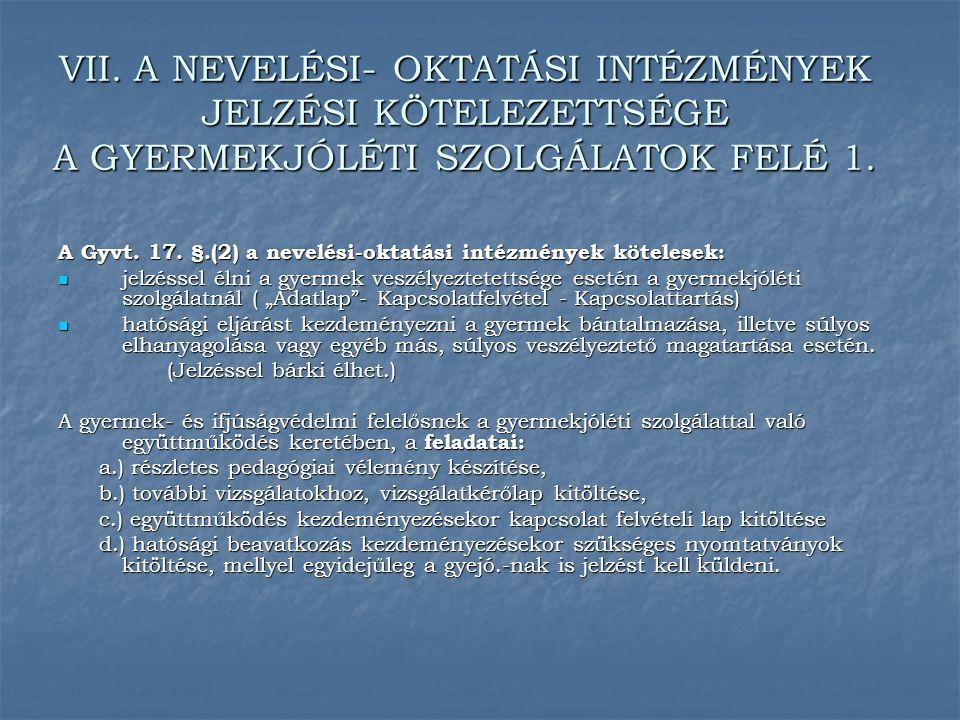 VII. A NEVELÉSI- OKTATÁSI INTÉZMÉNYEK JELZÉSI KÖTELEZETTSÉGE A GYERMEKJÓLÉTI SZOLGÁLATOK FELÉ 1.