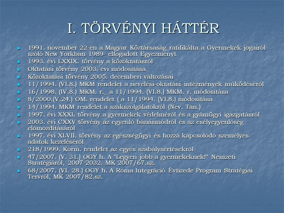 I. TÖRVÉNYI HÁTTÉR 1991. november 22-én a Magyar Köztársaság ratifikálta a Gyermekek jogairól szóló New Yorkban 1989- elfogadott Egyezményt.